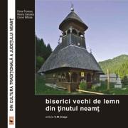 O redescoperire a valorilor patrimoniale din Neamț: BISERICI VECHI DE LEMN
