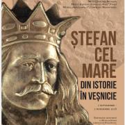 """Muzeul de Istorie Piatra Neamţ: """"Ștefan cel Mare. Din istorie în veșnicie"""""""
