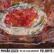 FELURITE CIREȘE                                                    ( ÎN CER ȘI PE PĂMÎNT)                                                     DOINA MIHĂILESCU                                                 Expoziție de pictură și grafică