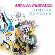 Arta la purtător, vernisaj Simona Pascale